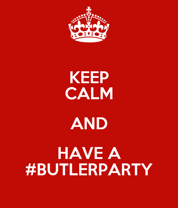 KEEP CALM AND HAVE A #BUTLERPARTY