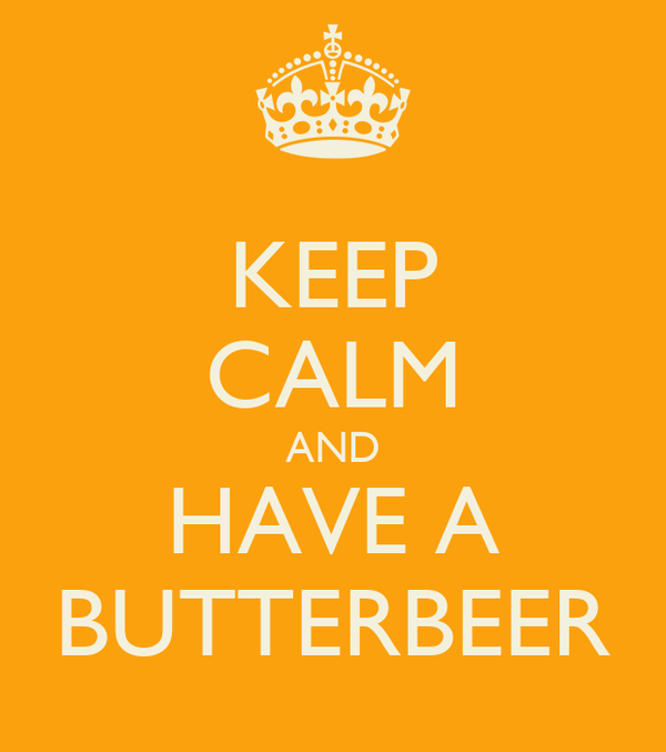 KEEP CALM AND HAVE A BUTTERBEER