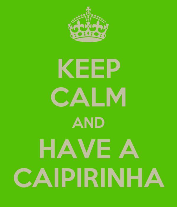 KEEP CALM AND HAVE A CAIPIRINHA