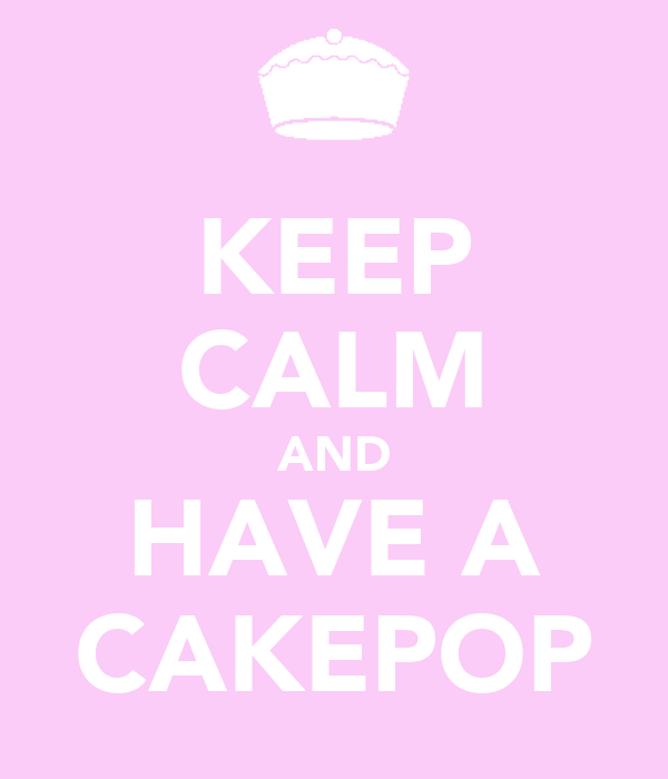 KEEP CALM AND HAVE A CAKEPOP