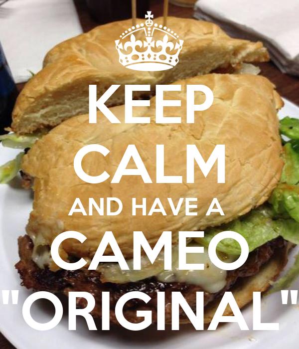 """KEEP CALM AND HAVE A  CAMEO """"ORIGINAL"""""""