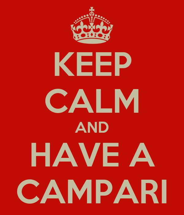 KEEP CALM AND HAVE A CAMPARI