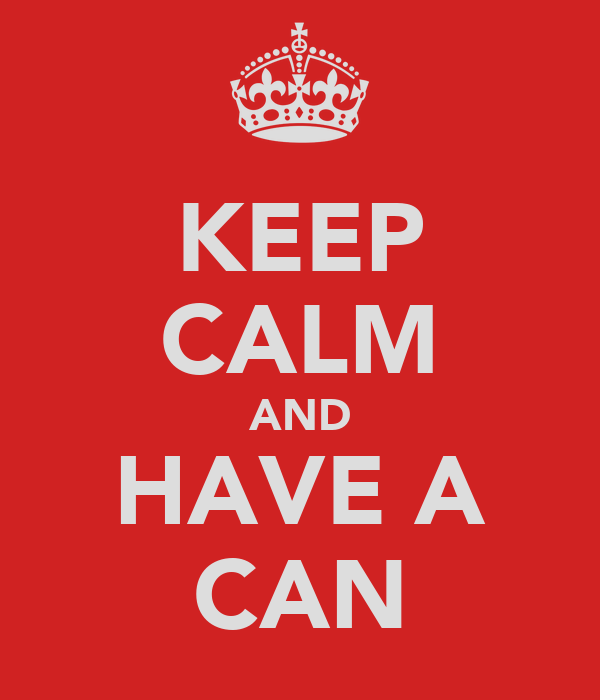 KEEP CALM AND HAVE A CAN