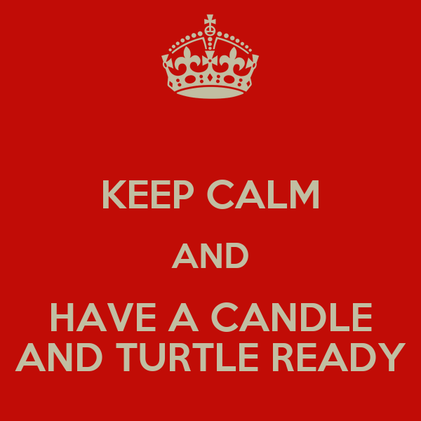 KEEP CALM AND HAVE A CANDLE AND TURTLE READY