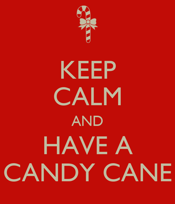 KEEP CALM AND HAVE A CANDY CANE