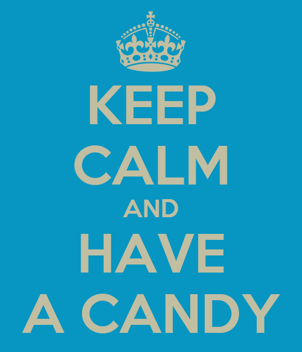 KEEP CALM AND HAVE A CANDY