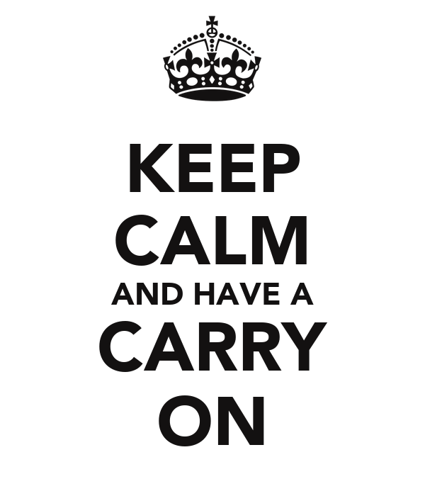 KEEP CALM AND HAVE A CARRY ON