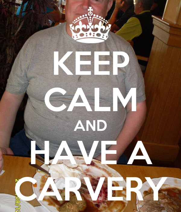 KEEP CALM AND HAVE A CARVERY