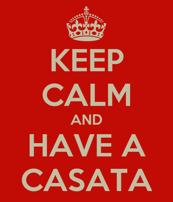 KEEP CALM AND HAVE A CASATA