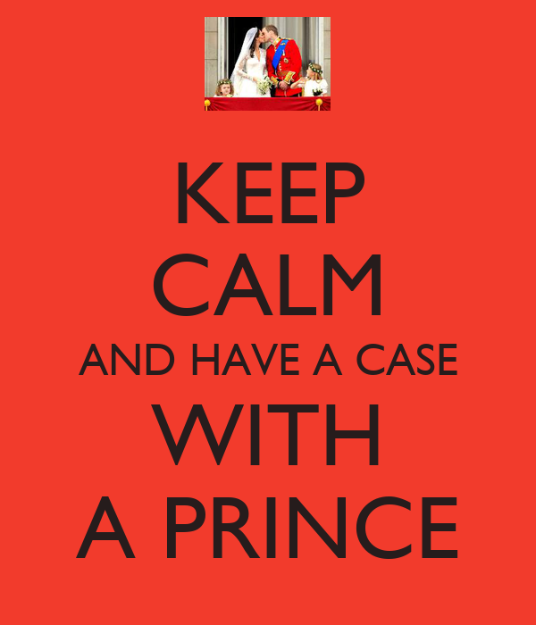 KEEP CALM AND HAVE A CASE WITH A PRINCE