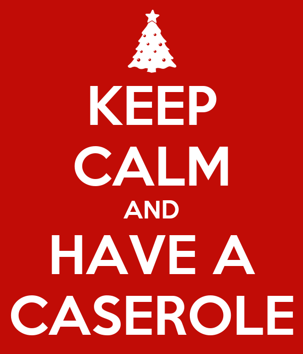 KEEP CALM AND HAVE A CASEROLE