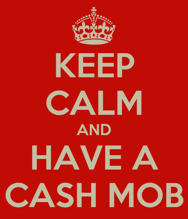 KEEP CALM AND HAVE A CASH MOB