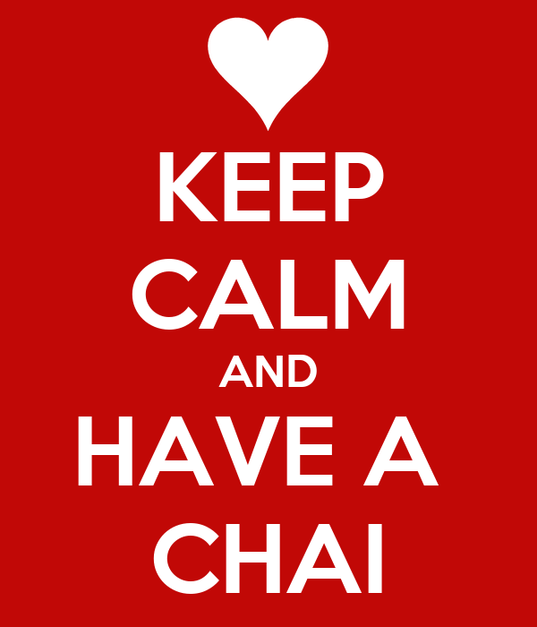 KEEP CALM AND HAVE A  CHAI