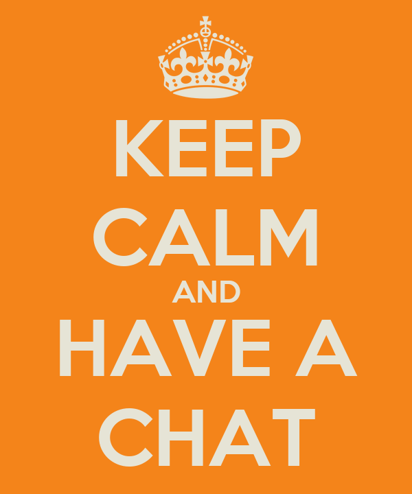 KEEP CALM AND HAVE A CHAT