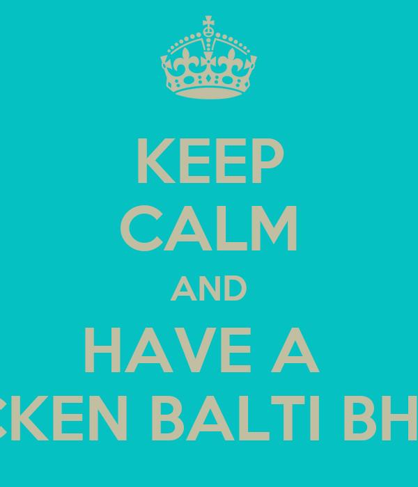 KEEP CALM AND HAVE A  CHICKEN BALTI BHUNA