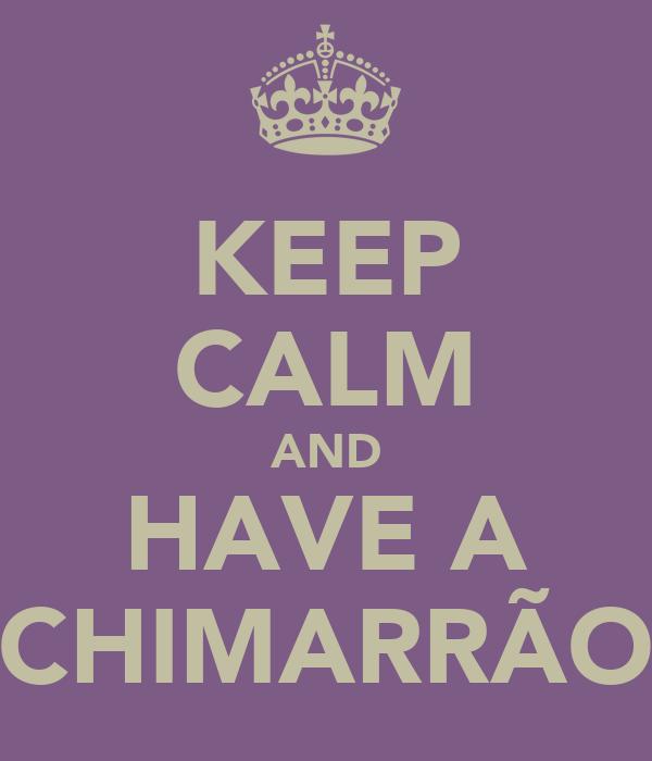 KEEP CALM AND HAVE A CHIMARRÃO