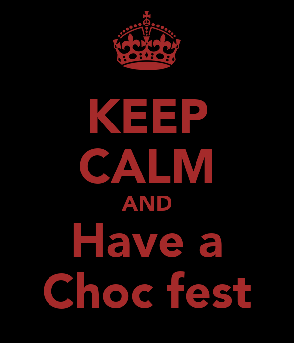KEEP CALM AND Have a Choc fest