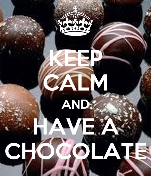 KEEP CALM AND HAVE A CHOCOLATE