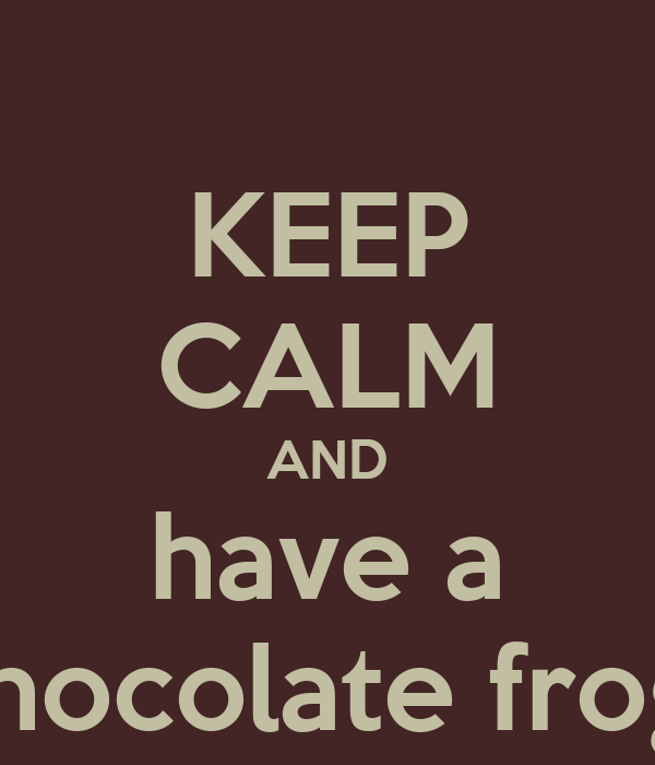 KEEP CALM AND have a chocolate frog