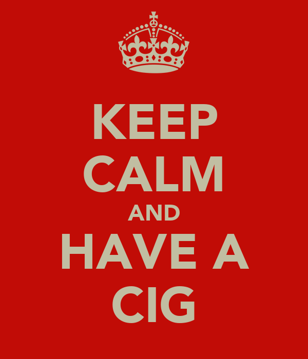 KEEP CALM AND HAVE A CIG