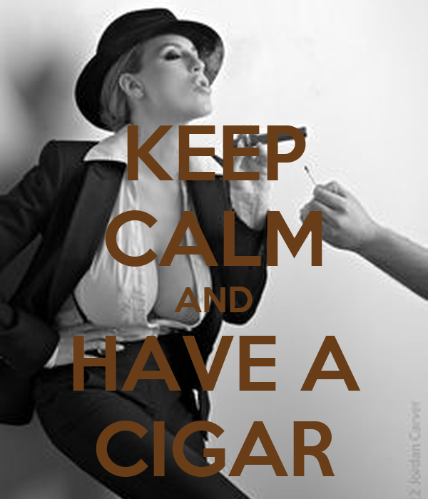 KEEP CALM AND HAVE A CIGAR