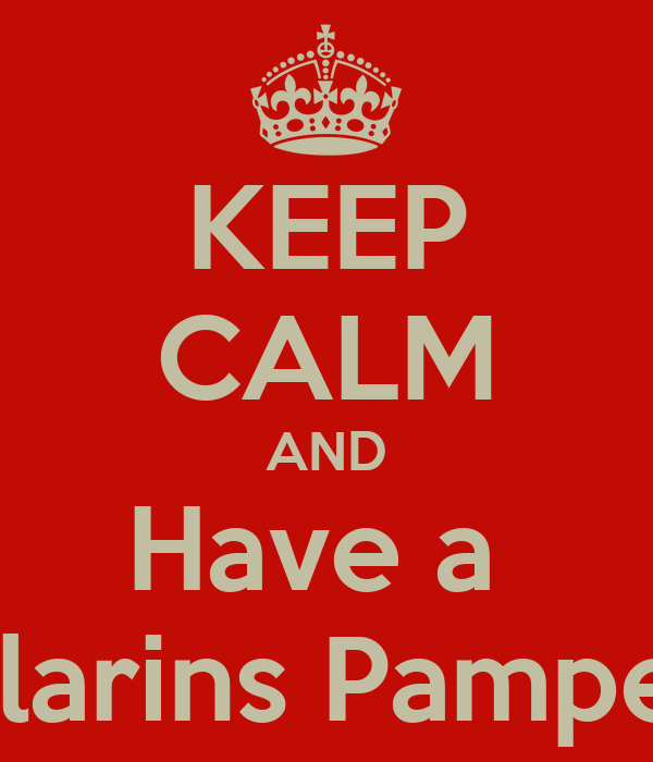 KEEP CALM AND Have a  Clarins Pamper