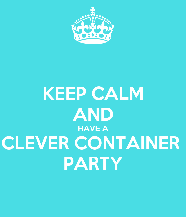 KEEP CALM AND HAVE A CLEVER CONTAINER  PARTY
