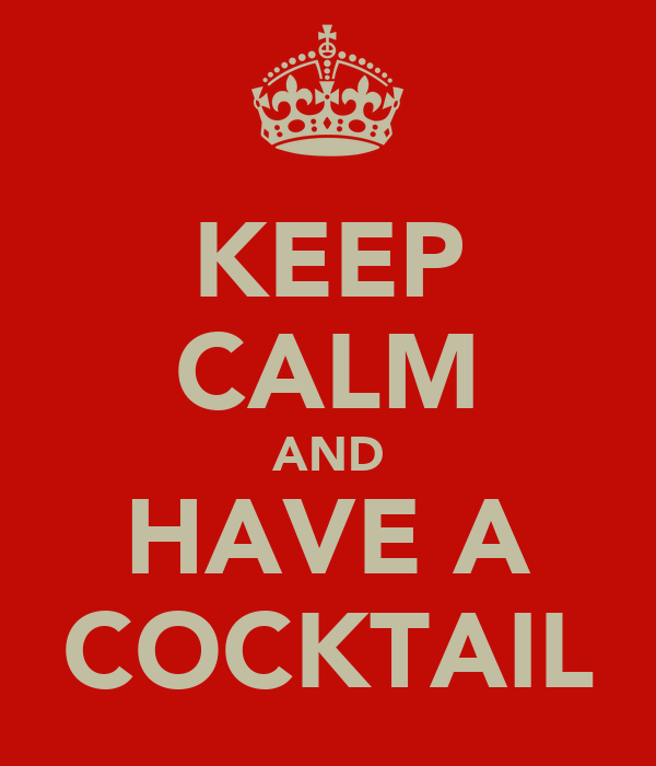 KEEP CALM AND HAVE A COCKTAIL