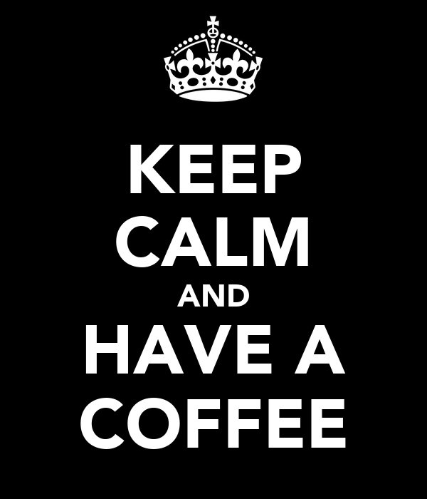 KEEP CALM AND HAVE A COFFEE