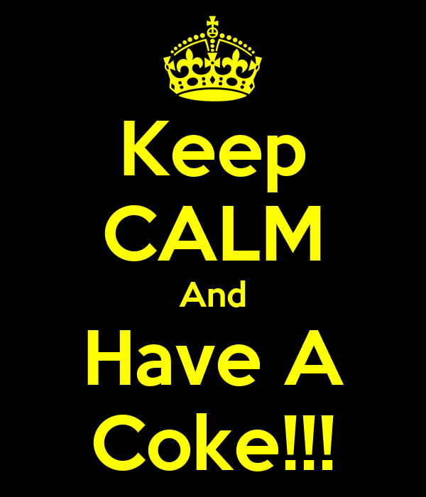 Keep CALM And Have A Coke!!!