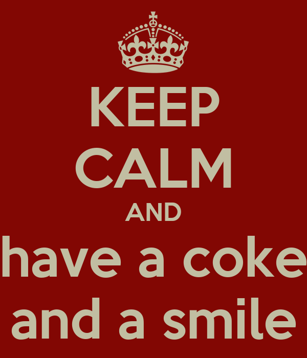 KEEP CALM AND have a coke and a smile
