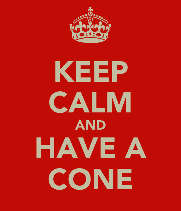 KEEP CALM AND HAVE A CONE