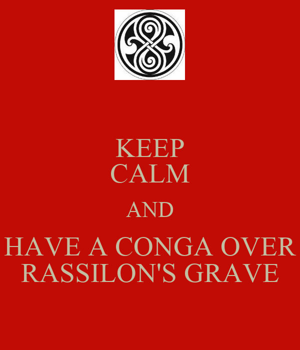 KEEP CALM AND HAVE A CONGA OVER RASSILON'S GRAVE