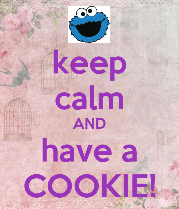 keep calm AND have a COOKIE!