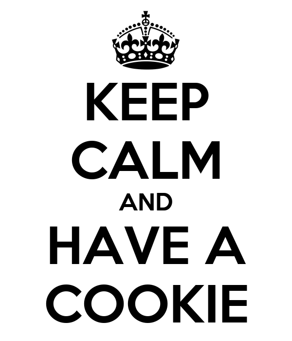 KEEP CALM AND HAVE A COOKIE