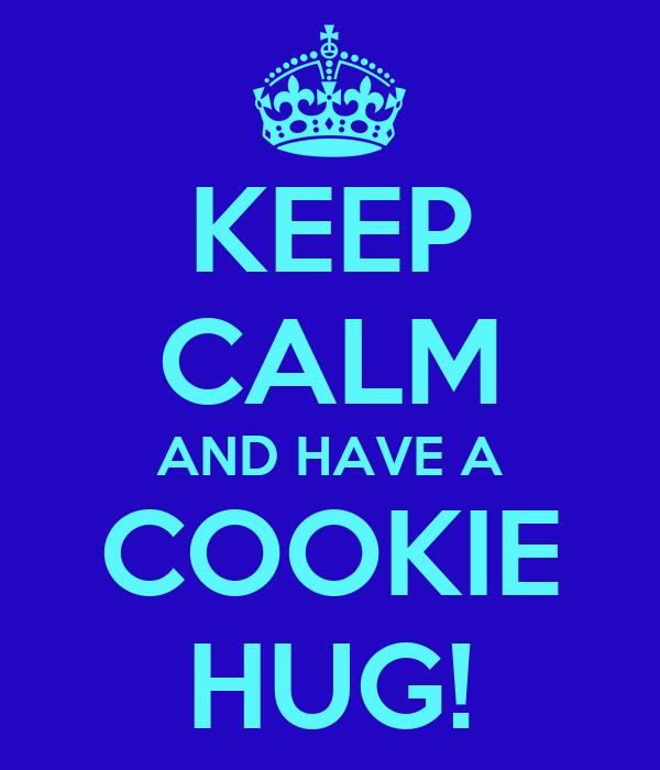 KEEP CALM AND HAVE A COOKIE HUG!