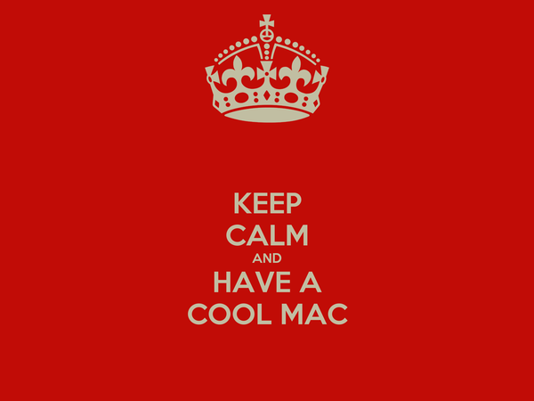 KEEP CALM AND HAVE A COOL MAC
