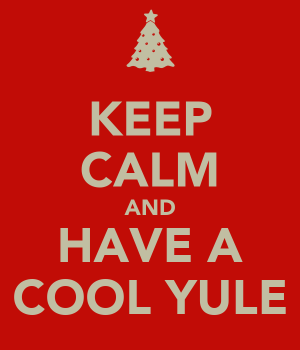 KEEP CALM AND HAVE A COOL YULE