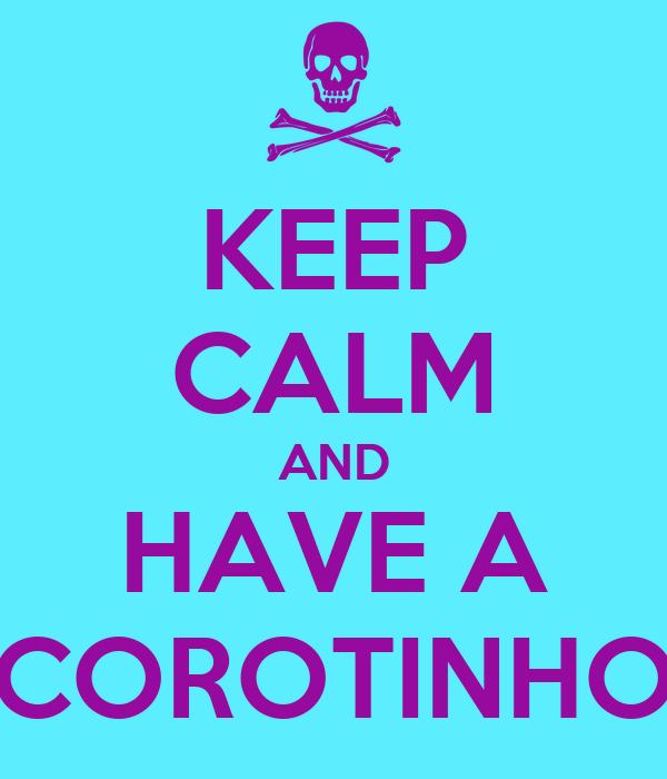 KEEP CALM AND HAVE A COROTINHO