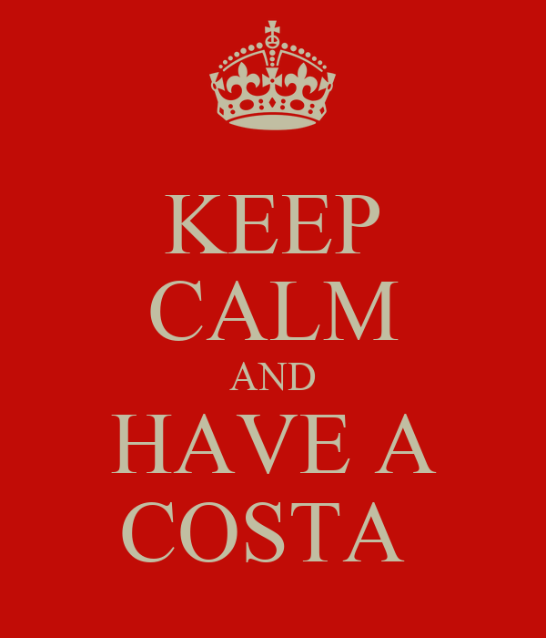 KEEP CALM AND HAVE A COSTA