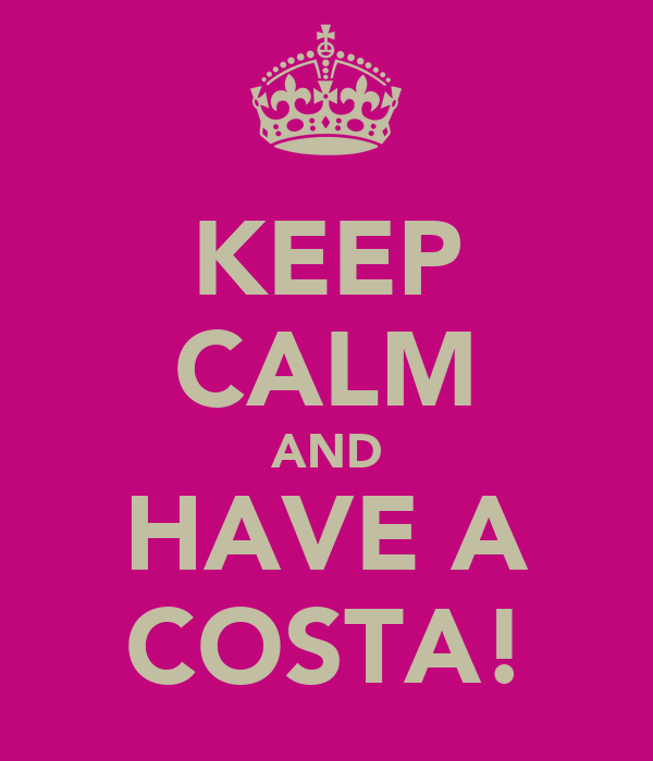 KEEP CALM AND HAVE A COSTA!