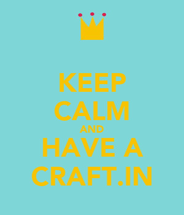 KEEP CALM AND HAVE A CRAFT.IN