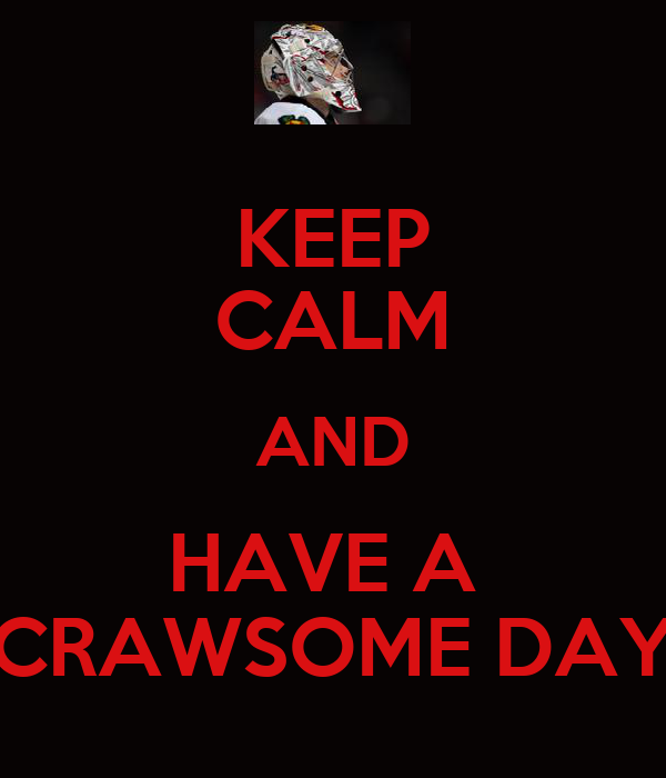 KEEP CALM AND HAVE A  CRAWSOME DAY