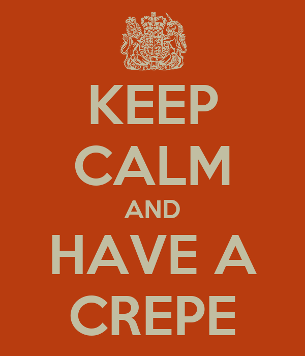 KEEP CALM AND HAVE A CREPE