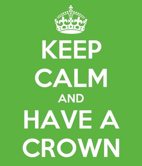 KEEP CALM AND HAVE A CROWN