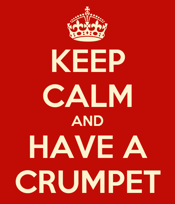 KEEP CALM AND HAVE A CRUMPET