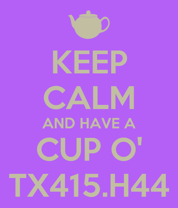 KEEP CALM AND HAVE A CUP O' TX415.H44