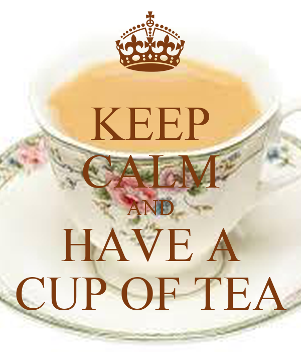 KEEP CALM AND HAVE A CUP OF TEA