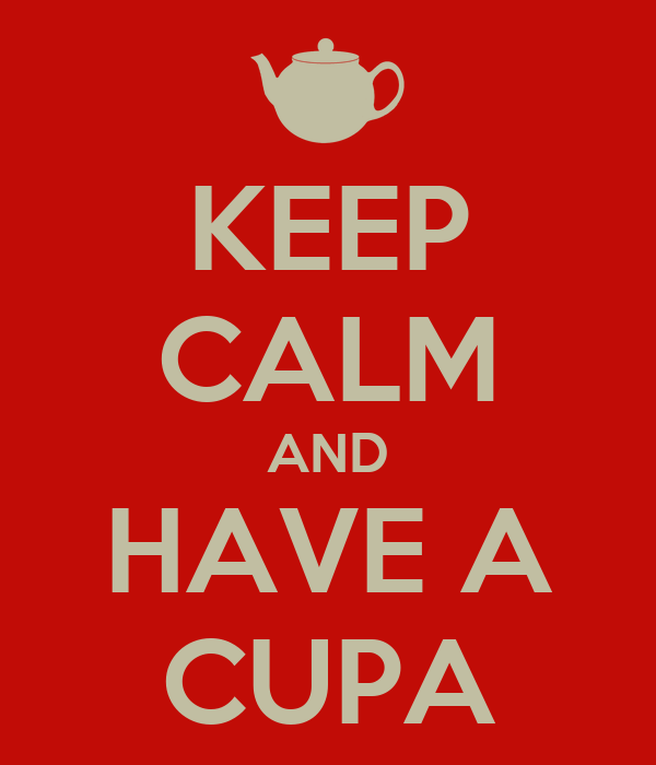 KEEP CALM AND HAVE A CUPA