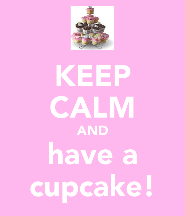 KEEP CALM AND have a cupcake!